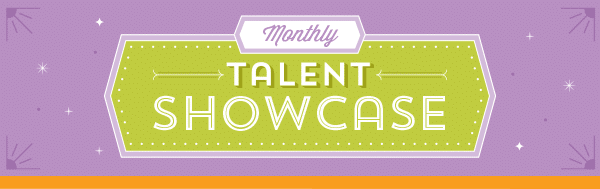 Introducing the NEW Talent Showcase monthly newsletter